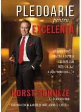 Pledoarie pentru excelenta. Un ghid practic pentru a deveni cel mai bun intr-o lume a compromisurilor - Horst Schulze
