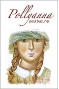 Pollyanna, jocul bucuriei. Vol.1 -  Eleanor H. Porter
