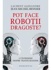 Pot face roboţii dragoste? 12 întrebări despre transumanism - Laurent Alexandre, Jean-Michel Besnier