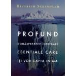 Profund. Douasprezece intrebari esentiale care iti vor capta inima - Dietrich Schindler
