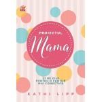 Proiectul Mama. 21 de zile pentru o familie mai conectată - Kathi Lipp
