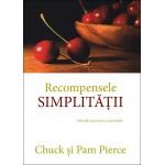Recompensele simplității. Abordări practice și spirituale - Chuck Pierce, Pam Pierce