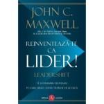 Reinventeaza-te ca lider! - John C. Maxwell