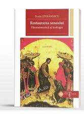 Restaurarea sensului. Hermeneutica si teologie - Dorin Stefanescu