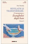 Revelație și transformare. O interpretare a Evangheliei după Ioan. Vol. 1 - Dan Tomuleț