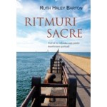 Ritmuri sacre. Cum sa ne ordonam viata pentru transformare spirituala - Ruth Haley Barton