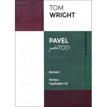 Romani. Partea I. Capitolele 1-8. Seria Pavel pentru toti - N.T. Wright