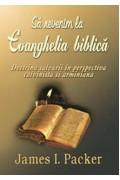 Sa revenim la Evanghelia Biblica - James I. Packer
