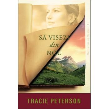 """Să visezi din nou. Seria """"Moștenitorii din Montana"""" – 3 - Tracie Peterson"""