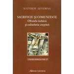 Sacrificiu si comunitate. Ofranda iudaica si euharistia crestina - Matthew Levering