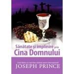 Sanatate si implinire prin Cina Domnului - Joseph Prince