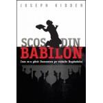Scos din Babilon. Cum m-a găsit Dumnezeu pe străzile Bagdadului - Joseph Kidder
