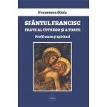 Sfântul Francisc, frate al tuturor şi a toate. Profil uman şi spiritual - Francesco Gioia