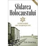 Sfidarea Holocaustului. Zece creștini curajoși care i-au ajutat pe evrei - Tim Dowley