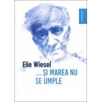 ...Și marea nu se umple - Elie Wiesel