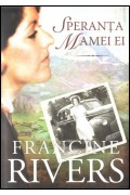 Speranta memei ei - Francine Rivers
