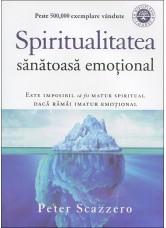 Spiritualitatea sanatoasa emotional. Este imposibl sa fii matur spiritual daca ramai imatur emotional - Peter Scazzero