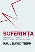 Suferinta - Speranta Evangheliei atunci cand viata nu are sens - Paul David Tripp