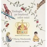Teologia pe intelesul celor mici. Adevaruri vechi, mereu actuale - Marty Machowski, Andy McGuire