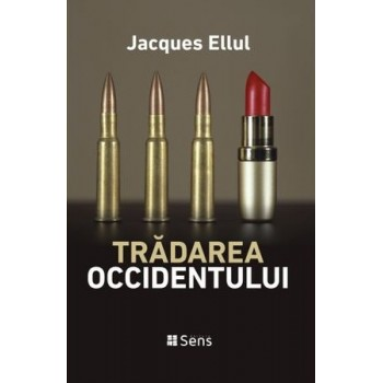 Trădarea Occidentului - Jacques Ellul