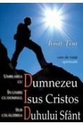 Umblarea cu Dumnezeu, in unire cu Isus Cristos, sub calauzirea Duhului Sfant - Iosif Ton