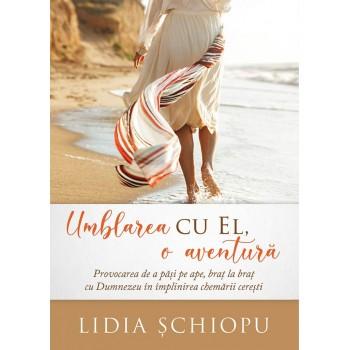Umblarea cu El - o aventura - Lidia Schiopu
