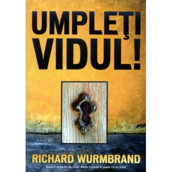 Umpleti vidul! - Richard Wurmbrand