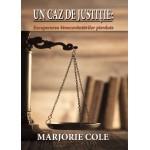 Un caz de justiție. Recuperarea binecuvântărilor pierdute - Marjorie Cole