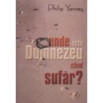 Unde este Dumnezeu cand sufar? - Philip Yancey