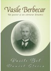 Vasile Berbecar - Un pastor și un cărturar dinamic - Vasile Bel și Daniel Stoica