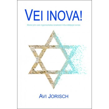 Vei inova! Modul în care ingeniozitatea israeliană îmbunătățește lumea - Avi Jorisch