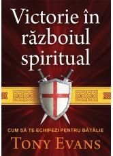 Victorie în războiul spiritual. Cum să te echipezi pentru bătălie - Tony Evans