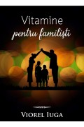 Vitamine pentru familisti - Viorel Iuga