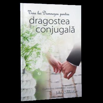 Voia lui Dumnezeu pentru dragostea conjugala. Cultivarea intimitatii maritale - John Coblentz