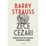 Zece cezari. Împărații romani de la Augustus la Constantin cel Mare - Barry Strauss