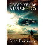 A doua venire a lui Cristos - Alec Passmore