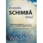 Aceasta schimba totul. Cum poate Dumnezeu transforma mintea ta si poate schimba viata ta - C. Peter Wagner