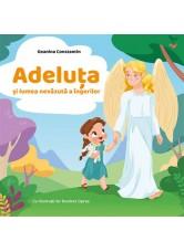 Adeluta si lumea nevazuta a ingerilor - Geanina Constantin