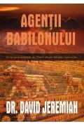 Agentii Babilonului. Ce ne spun profetiile lui Daniel despre sfarsitul vremurilor - David Jeremiah