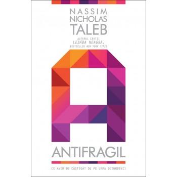 Antifragil. Ce avem de castigat de pe urma dezordinii - Nassim Nicholas Taleb