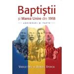 Baptistii si Marea Unire din 1918 - Adevaruri si fapte - Vasile Bel si Daniel Stoica