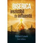 Biserica irezistibil de influenta - Robert Lewis & Rob Wilkins