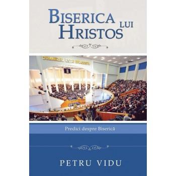 Biserica lui Hristos.Predici despre Biserica - Petru Vidu