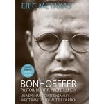 Bonhoeffer pastor, martir, profet, spion - Eric Metaxas