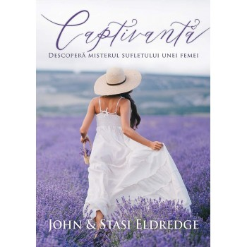 Captivanta. Descopera misterul sufletului unei femei - John si Stasi Eldredge