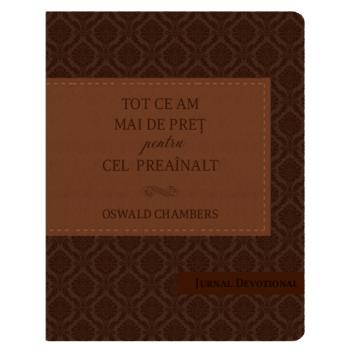 Tot ce am mai de pret pentru Cel Preainalt - Oswald Chambers (ed. lux)