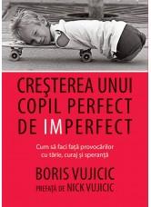 Cresterea unui copil perfect de imperfect - Boris Vujicic