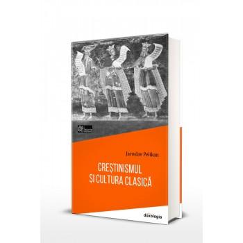 Crestinismul si cultura clasica - Jaroslav Pelikan