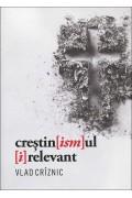 Crestin[ism]ul [i]relevant - Vlad Criznic, ed. gen.