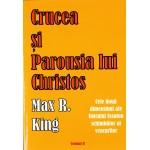Crucea si Parousia lui Christos - Vol. II: Cele doua dimensiuni ale Unicului Escaton schimbator al veacurilor - Max R. King